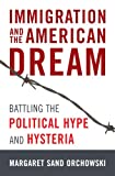 Immigration and the American Dream: Battling the Political Hype and Hysteria
