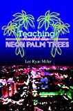 Teaching Amidst the Neon Palm Trees, Lee Ryan Miller, 1403331863