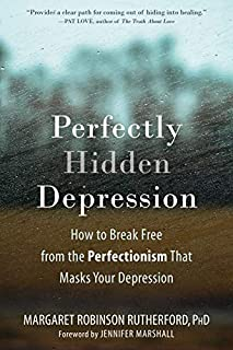 Book Cover: Perfectly Hidden Depression: How to Break Free from the Perfectionism that Masks Your Depression