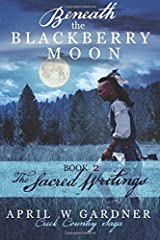 Beneath the Blackberry Moon Part 2: the Sacred Writings (Creek Country Saga) (Volume 2) Paperback