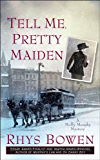 Tell Me, Pretty Maiden (Molly Murphy Mysteries Book 7)