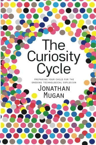 Download The Curiosity Cycle (Second Edition): Preparing Your Child for the Ongoing Technological Explosion pdf epub