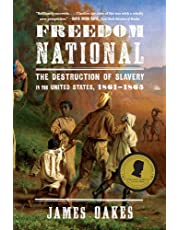 Freedom National: The Destruction Of Slavery In The United States 1861 To 1865