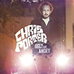 Ugly and Angry | Chris Porter
