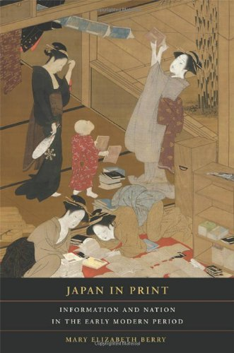 (Japan in Print: Information and Nation in the Early Modern Period (Asia: Local Studies / Global Themes Book)