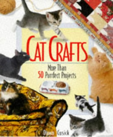 Cat Purrrfect (Cat Crafts: More Than 50 Purrrfect Projects)