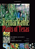 Remarkable Plants of Texas: Uncommon Accounts of Our Common Natives (Corrie Herring Hooks Series)