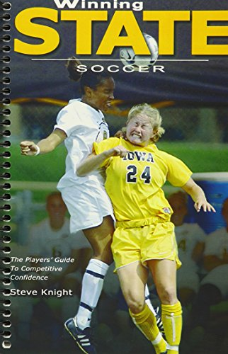 Winning State Soccer: The Player's Guide To Competitive Confidence