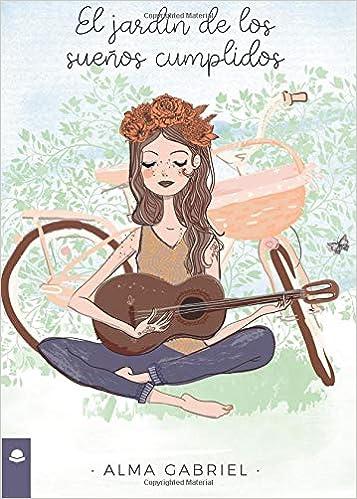 El jardín de los sueños cumplidos: Amazon.es: GABRIEL, ALMA: Libros
