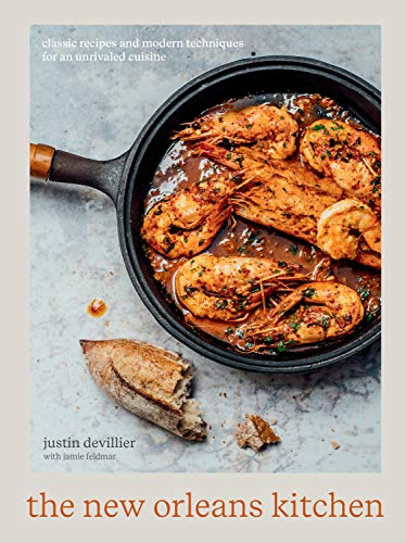The New Orleans Kitchen: Classic Recipes and Modern Techniques for an Unrivaled Cuisine [A Cookbook] by Justin Devillier, Jamie Feldmar