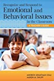 Recognize and Respond to Emotional and Behavioral Issues in the Classroom : A Teacher's Guide, Cole, Andrew Jonathan and Shupp, Aaron M., 1598572237