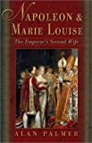 Front cover for the book Napoleon and Marie Louise: The Emperor's Second Wife by Alan Palmer