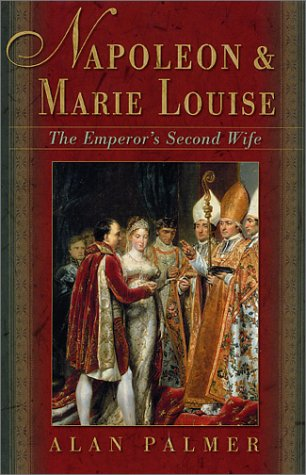 Napoleon and Marie Louise: The Emperor's Second Wife