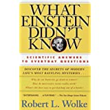 What Einstein Didn't Know: Scientific Answers to Everyday Questionsby Robert Wolke