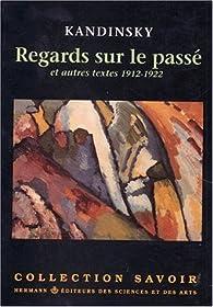 Regards sur le passé et autres textes, 1912-1922 par Vassily Kandinsky