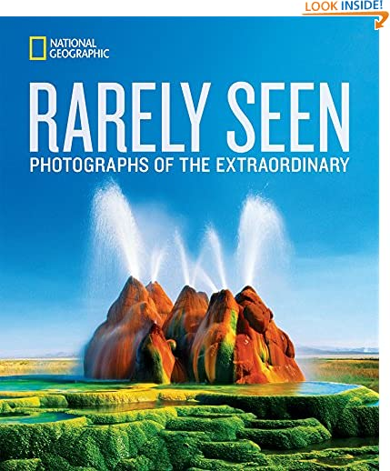 National Geographic Rarely Seen: Photographs of the Extraordinary by National Geographic