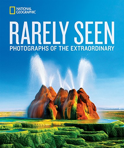 National Geographic Rarely Seen: Photographs of the Extraordinary cover