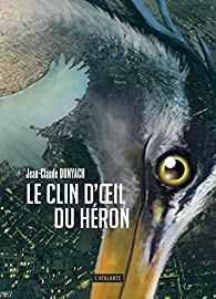 Le clin d'oeil du héron par Jean-Claude Dunyach