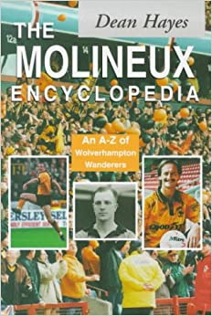 Molineux Encyclopedia: An A-Z of Wolverhampton Wanderers FC