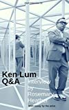 Ken Lum: Q&A: Interview by Rosemary Heather (Q&A - Information Retail Book 2)