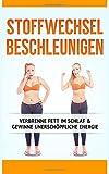 Stoffwechsel Beschleunigen: Verbrenne Fett im Schlaf & gewinne unerschöpfliche Energie (Dauerhaft abnehmen mit Fettverbrennung… Stoffwechsel Strategie, Stoffwechseldiät, Stoffwechsel ankurbeln)