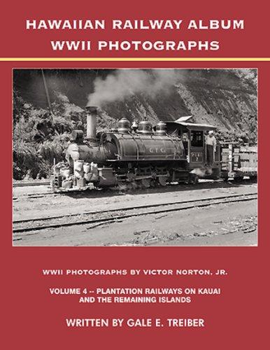 Island Album - Hawaiian Railway Album WWII Photographs Volume 4 -- Plantation Railways on Kauai and the Remaining Islands