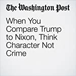 When You Compare Trump to Nixon, Think Character Not Crime | Andrew Rudalevige