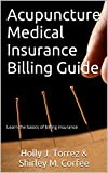 A basic guide to understanding medical insurance billing, with a bonus of over 150 ICD-10 most common acupuncture used codes.