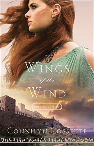 Wings of the Wind (Out From Egypt Book #3) by [Cossette, Connilyn]