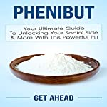 Phenibut: Your Ultimate Guide to Unlocking Your Social Side & More with This Powerful Pill |  Get Ahead