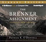 The Brenner Assignment The Untold Story Of The Most Daring Spy Mission Of World War Ii Library Edition