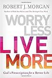 Worry Less, Live More: God's Prescription for a Better Life