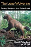 img - for The Lone Wolverine: Tracking Michigan's Most Elusive Animal book / textbook / text book