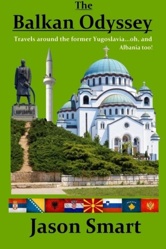 The Balkan Odyssey: Travels around the former Yugoslavia...oh, and Albania too!...