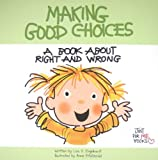 img - for Making Good Choices: A Book about Right and Wrong (Just for Me Books) book / textbook / text book