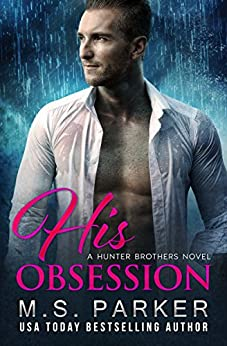 His Obsession (The Hunter Brothers Book 1) by [Parker, M. S.]