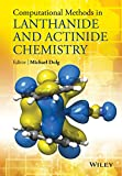Computational Methods in Lanthanide and Actinide Chemistry, Michael S. Dolgoruky, 1118688317