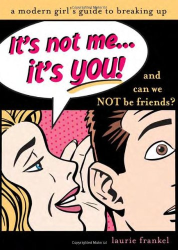 Book cover from Its Not Me, Its You: A Modern Girls Guide to Breaking Up by Laurie Frankel
