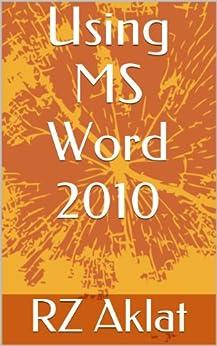 Amazon.com: Using MS Word 2010 eBook: RZ Aklat: Kindle Store