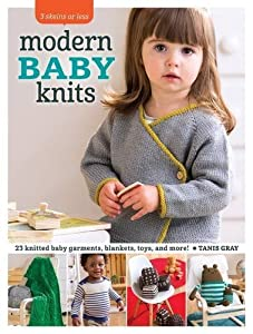 3 Skeins or Less - Modern Baby Knits: 23 Knitted Baby Garments, Blankets, Toys, and More! by Tanis Gray (2016-05-13)