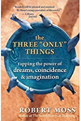 "The Three ""Only"" Things: Tapping the Power of Dreams, Coincidence, and Imagination Paperback"