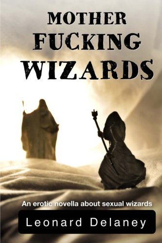 Motherfucking Wizards: An erotic novella about sexual wizards