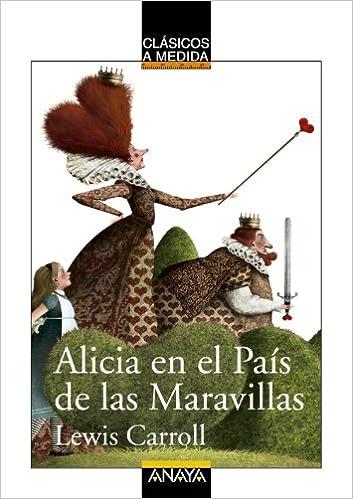 Book's Cover of Alicia en el País de las Maravillas (CLÁSICOS - Clásicos a Medida) (Español) Tapa blanda – 21 marzo 2011
