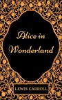 Alice in Wonderland: By Lewis Carroll - Illustrated