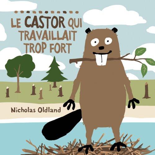 Le Castor Qui Travaillait Trop Fort (French Edition)