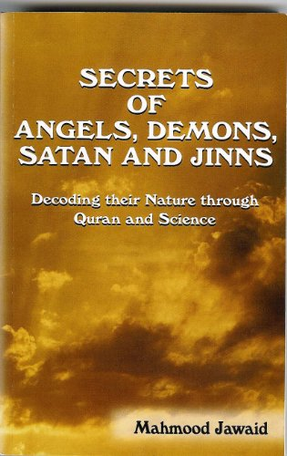 SECRETS  OF  ANGELS, DEMONS, SATAN, AND JINNS -  Decoding their Nature through Quran and Science