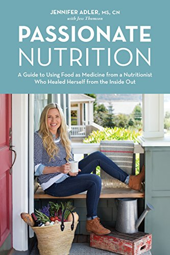 Passionate Nutrition: A Guide to Using Food as Medicine from a Nutritionist Who Healed Herself from the Inside Out (Nutrition Value Of Foods)