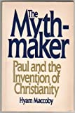 The Mythmaker: Paul and the Invention of Christianity by Hyam MacCoby (1987-10-01)