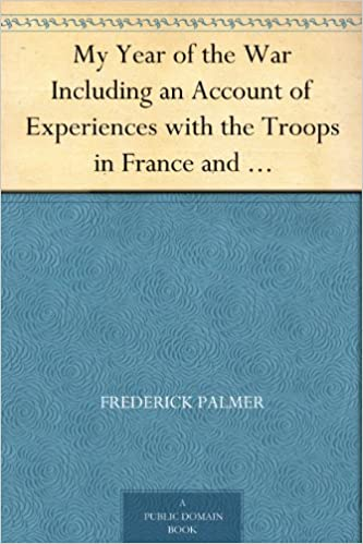 Elektronik bøger til gratis download My Year of the War Including an Account of Experiences with the Troops in France and the Record of a Visit to the Grand Fleet Which is Here Given for the First Time in its Complete Form PDF
