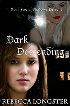 Dark Descending: Book Five of Shadows Present by [Longster, Rebecca]